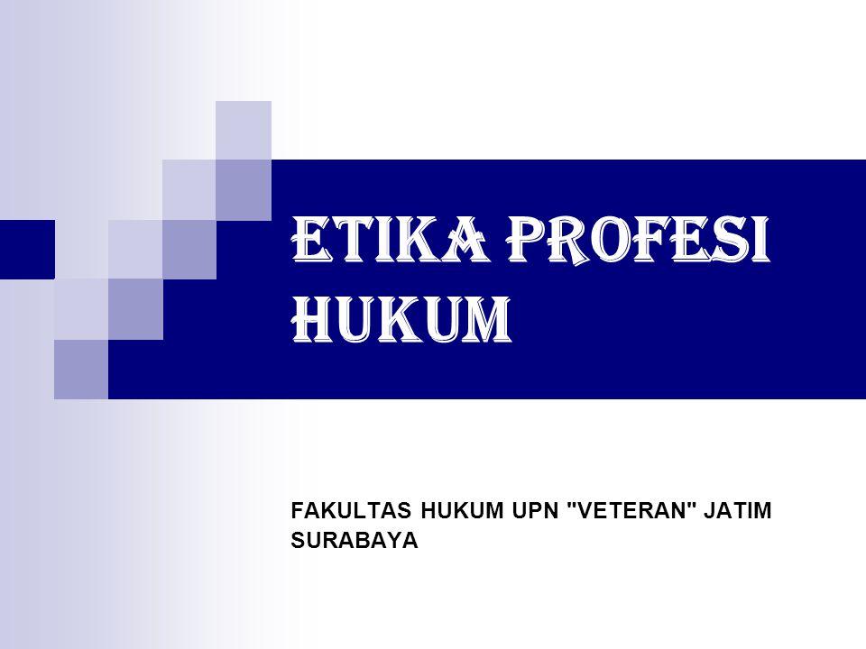 ETIKA PROFESI HUKUM FAKULTAS HUKUM UPN