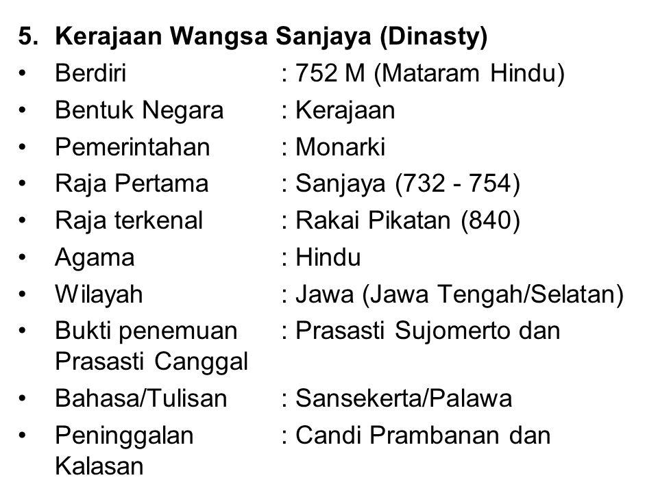 5.Kerajaan Wangsa Sanjaya (Dinasty) Berdiri : 752 M (Mataram Hindu) Bentuk Negara: Kerajaan Pemerintahan : Monarki Raja Pertama : Sanjaya (732 - 754)