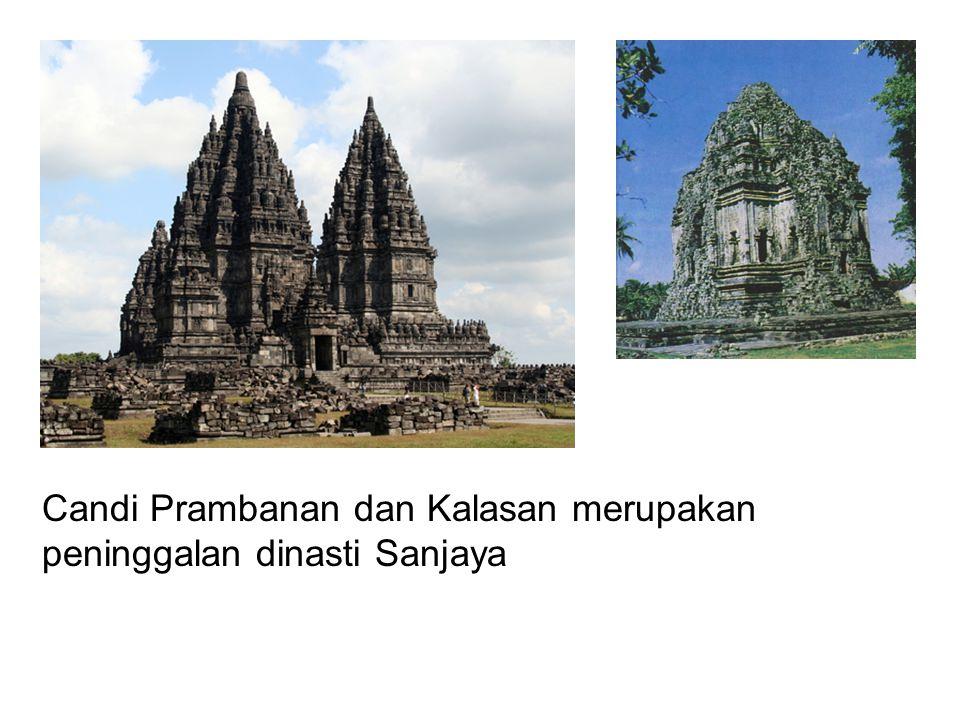 Candi Prambanan dan Kalasan merupakan peninggalan dinasti Sanjaya