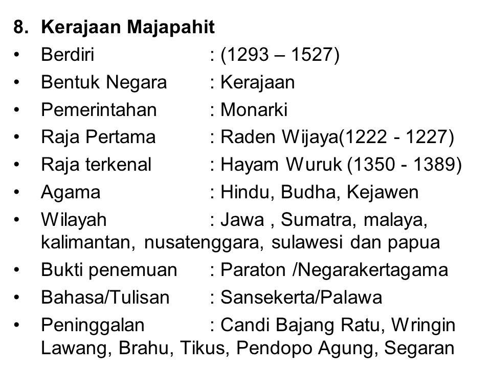 8.Kerajaan Majapahit Berdiri : (1293 – 1527) Bentuk Negara: Kerajaan Pemerintahan : Monarki Raja Pertama : Raden Wijaya(1222 - 1227) Raja terkenal: Ha
