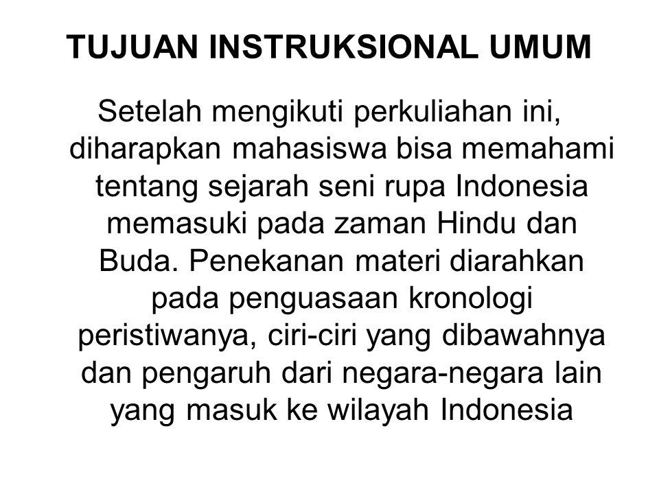 TUJUAN INSTRUKSIONAL UMUM Setelah mengikuti perkuliahan ini, diharapkan mahasiswa bisa memahami tentang sejarah seni rupa Indonesia memasuki pada zama