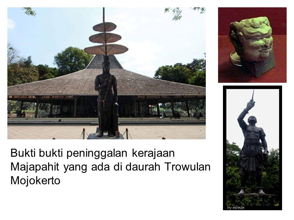 Bukti bukti peninggalan kerajaan Majapahit yang ada di daurah Trowulan Mojokerto