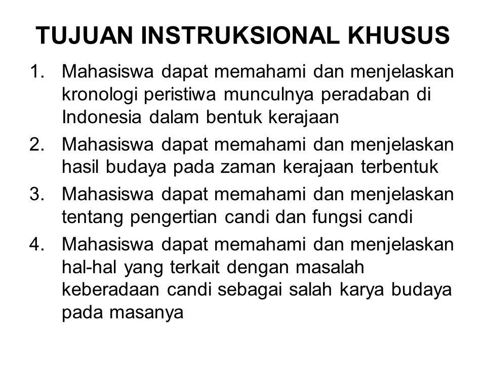 TUJUAN INSTRUKSIONAL KHUSUS 1.Mahasiswa dapat memahami dan menjelaskan kronologi peristiwa munculnya peradaban di Indonesia dalam bentuk kerajaan 2.Ma