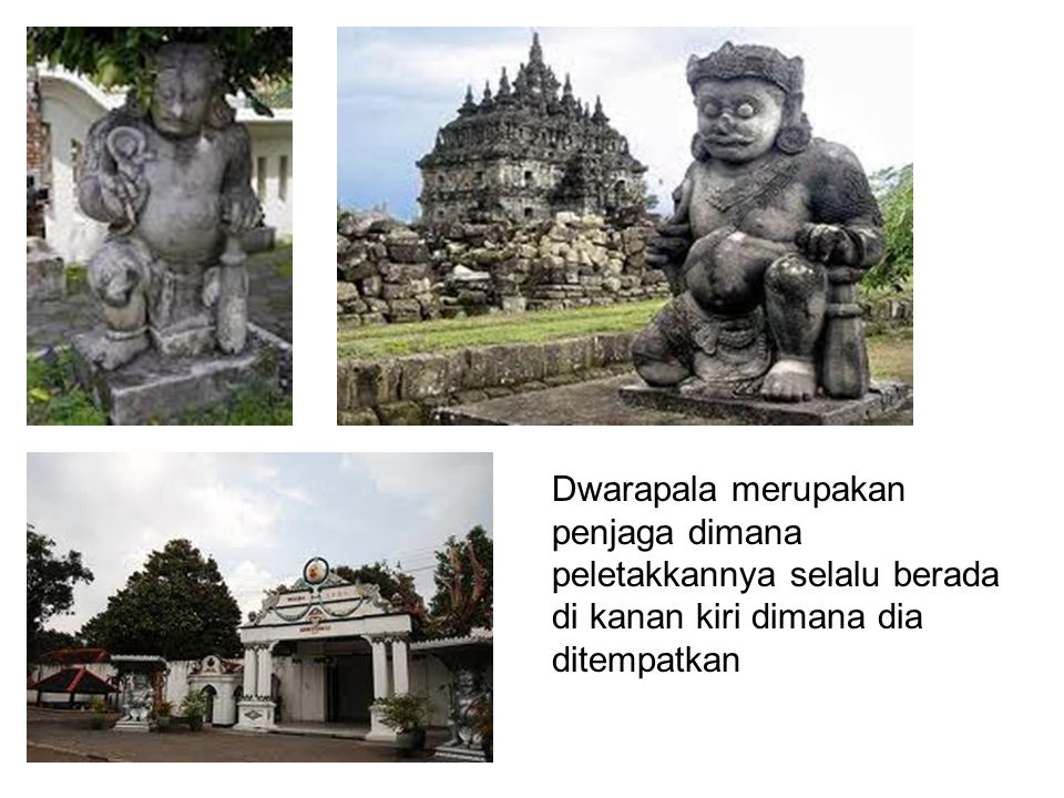 Dwarapala merupakan penjaga dimana peletakkannya selalu berada di kanan kiri dimana dia ditempatkan