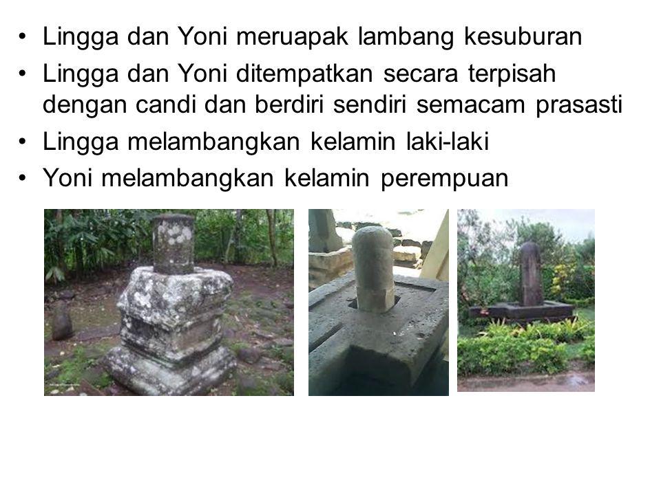 Lingga dan Yoni meruapak lambang kesuburan Lingga dan Yoni ditempatkan secara terpisah dengan candi dan berdiri sendiri semacam prasasti Lingga melamb