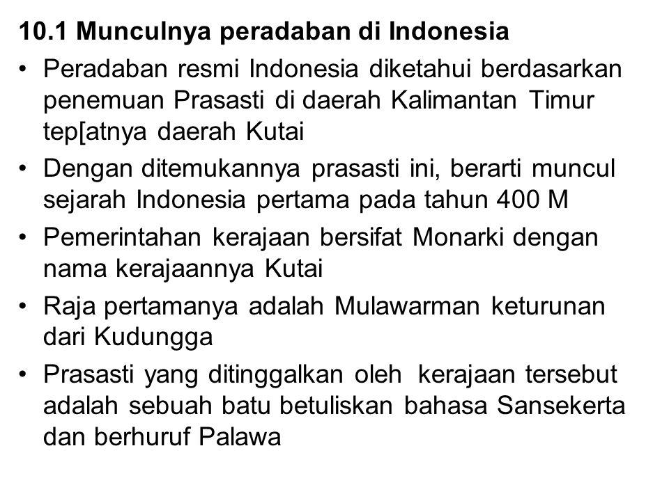 10.1 Munculnya peradaban di Indonesia Peradaban resmi Indonesia diketahui berdasarkan penemuan Prasasti di daerah Kalimantan Timur tep[atnya daerah Ku