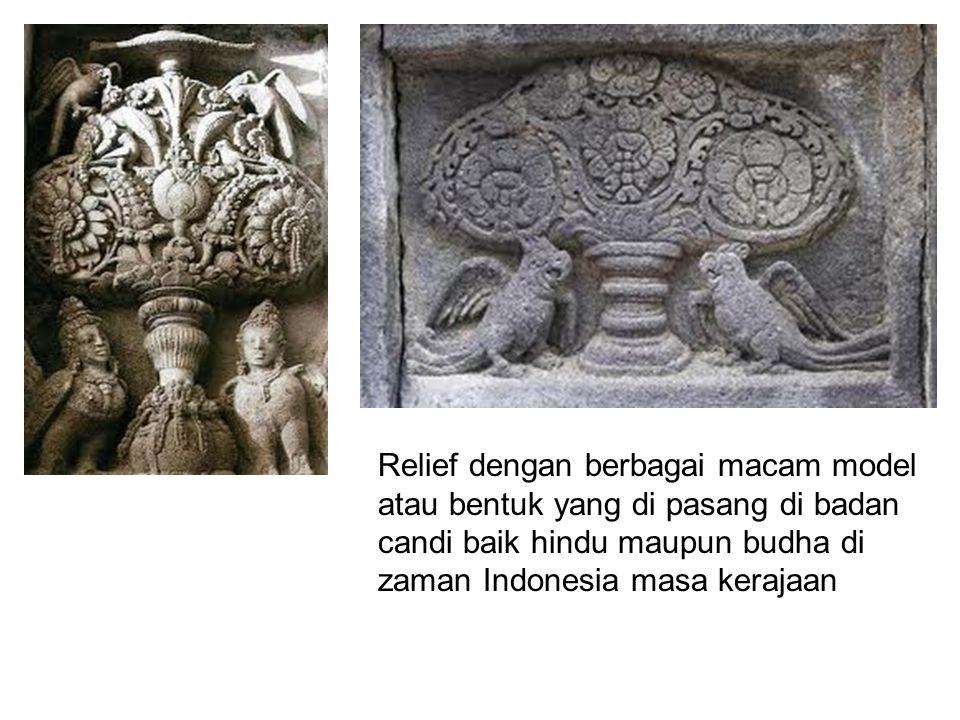 Relief dengan berbagai macam model atau bentuk yang di pasang di badan candi baik hindu maupun budha di zaman Indonesia masa kerajaan