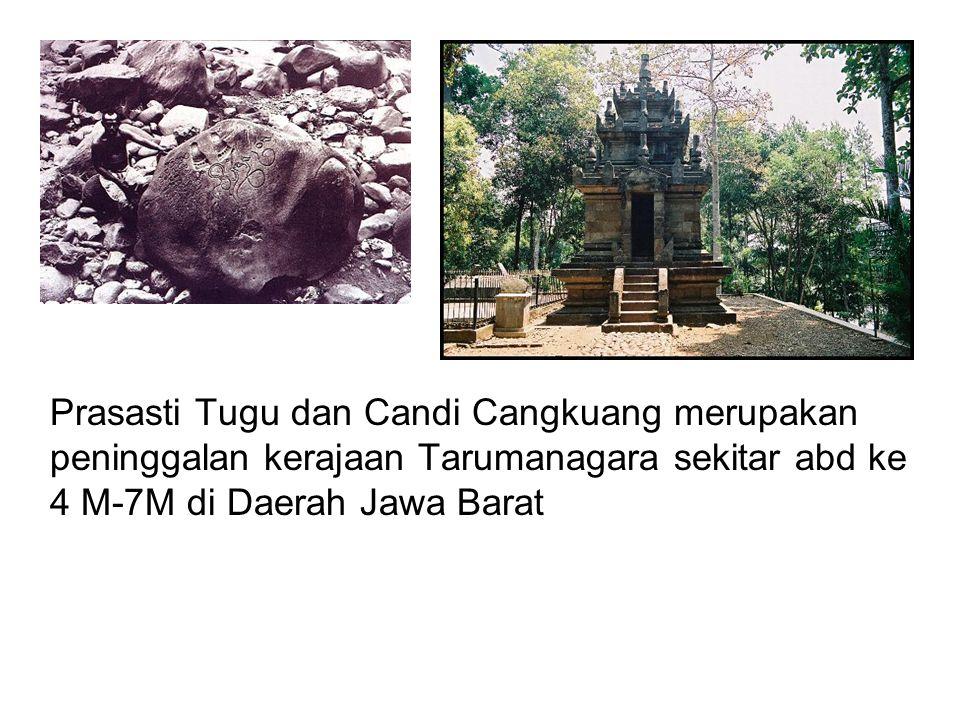 Prasasti Tugu dan Candi Cangkuang merupakan peninggalan kerajaan Tarumanagara sekitar abd ke 4 M-7M di Daerah Jawa Barat