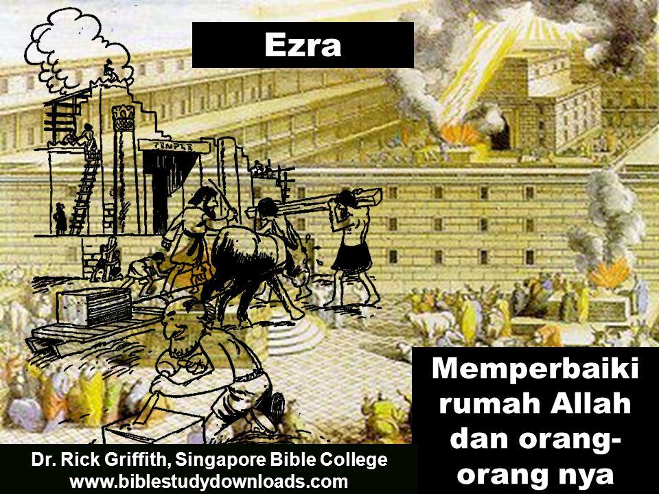 Ezra Memperbaiki rumah Allah dan orang- orang nya Dr. Rick Griffith, Singapore Bible College www.biblestudydownloads.com