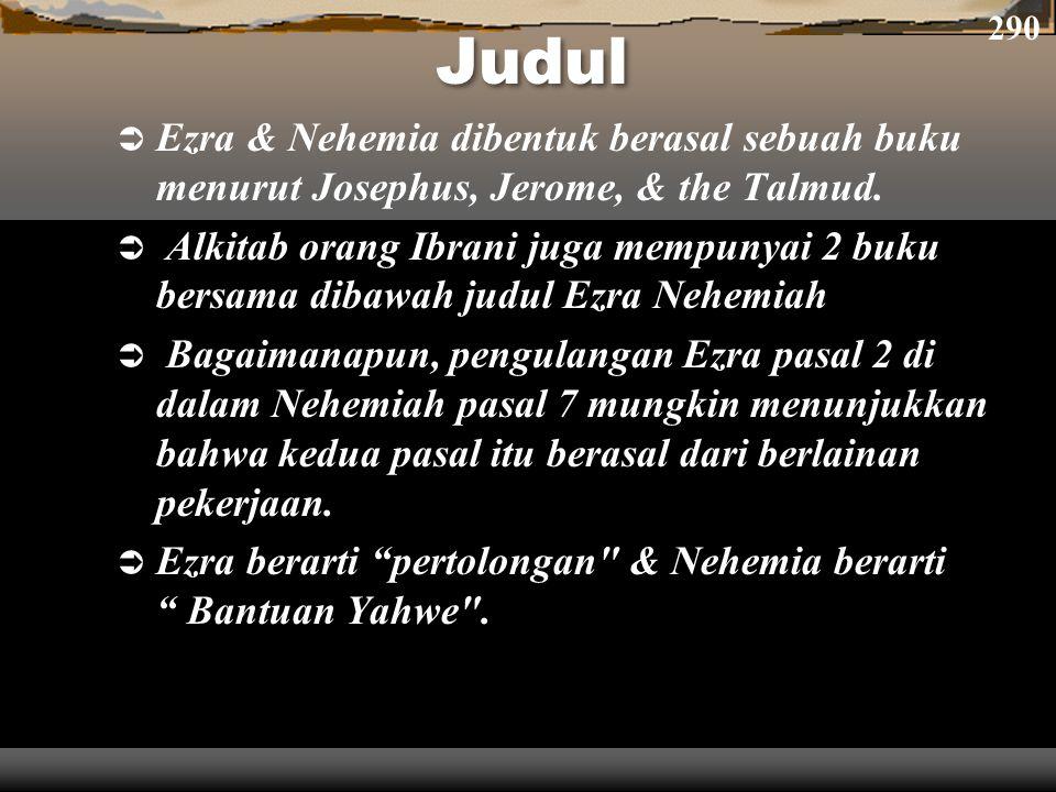 Judul  Ezra & Nehemia dibentuk berasal sebuah buku menurut Josephus, Jerome, & the Talmud.  Alkitab orang Ibrani juga mempunyai 2 buku bersama dibaw