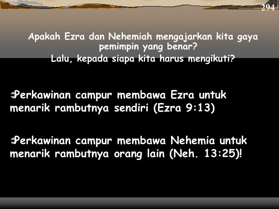 Apakah Ezra dan Nehemiah mengajarkan kita gaya pemimpin yang benar? Lalu, kepada siapa kita harus mengikuti? 294  Perkawinan campur membawa Nehemia u