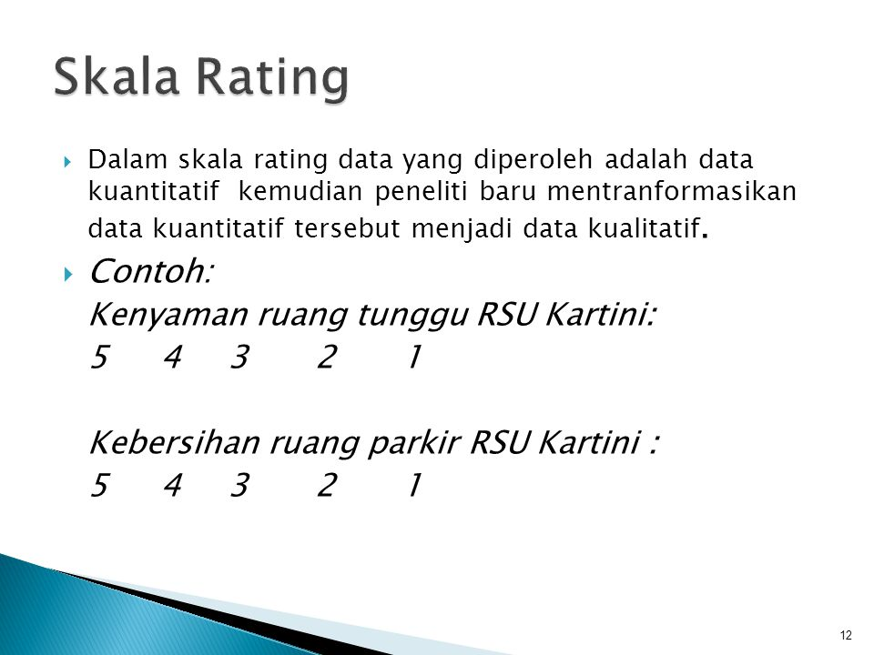  Dalam skala rating data yang diperoleh adalah data kuantitatif kemudian peneliti baru mentranformasikan data kuantitatif tersebut menjadi data kuali