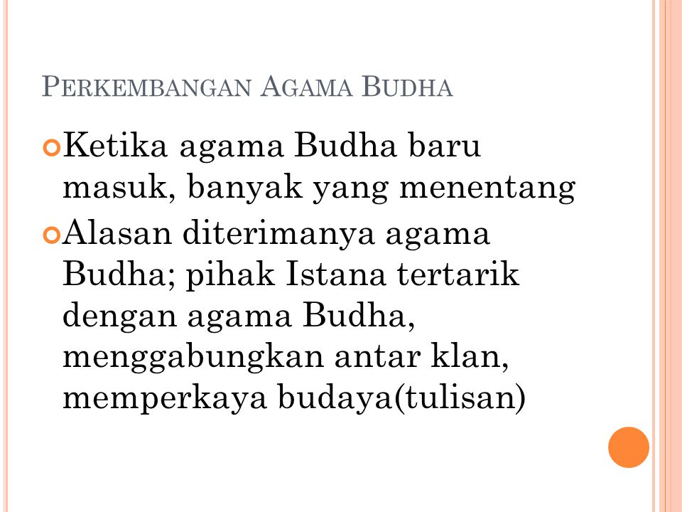 P ERKEMBANGAN A GAMA B UDHA Ketika agama Budha baru masuk, banyak yang menentang Alasan diterimanya agama Budha; pihak Istana tertarik dengan agama Bu