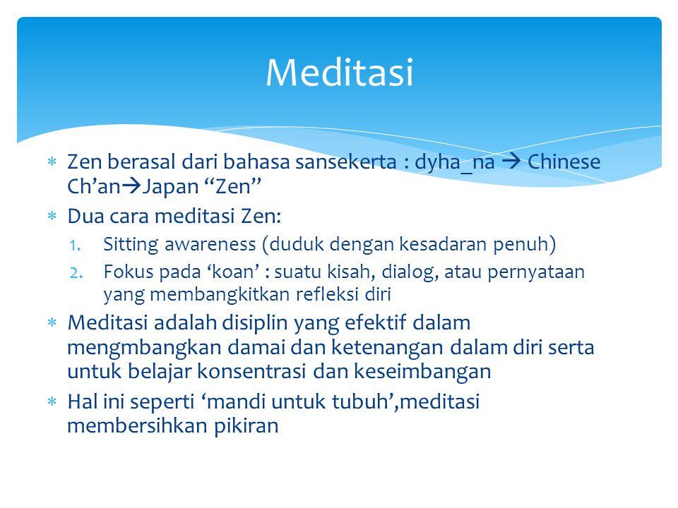 " Zen berasal dari bahasa sansekerta : dyha_na  Chinese Ch'an  Japan ""Zen""  Dua cara meditasi Zen: 1.Sitting awareness (duduk dengan kesadaran penu"