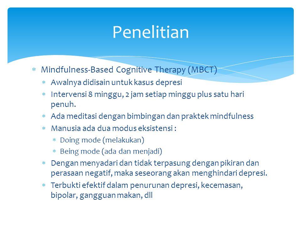  Mindfulness-Based Cognitive Therapy (MBCT)  Awalnya didisain untuk kasus depresi  Intervensi 8 minggu, 2 jam setiap minggu plus satu hari penuh. 