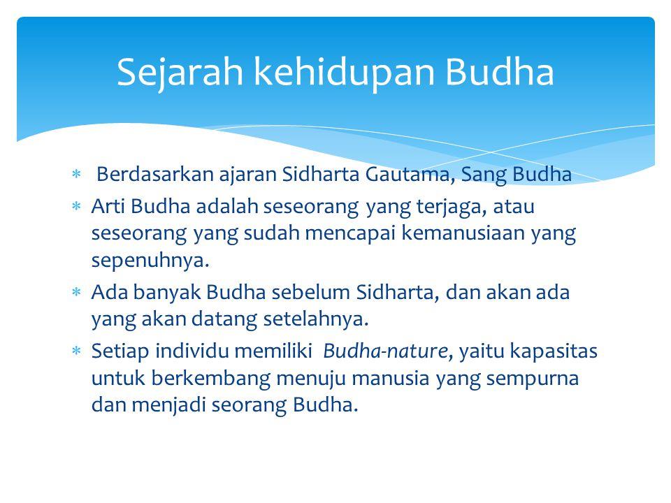  Berdasarkan ajaran Sidharta Gautama, Sang Budha  Arti Budha adalah seseorang yang terjaga, atau seseorang yang sudah mencapai kemanusiaan yang sepe