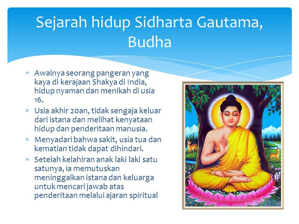 Sejarah hidup Sidharta Gautama, Budha  Awalnya seorang pangeran yang kaya di kerajaan Shakya di India, hidup nyaman dan menikah di usia 16.  Usia ak