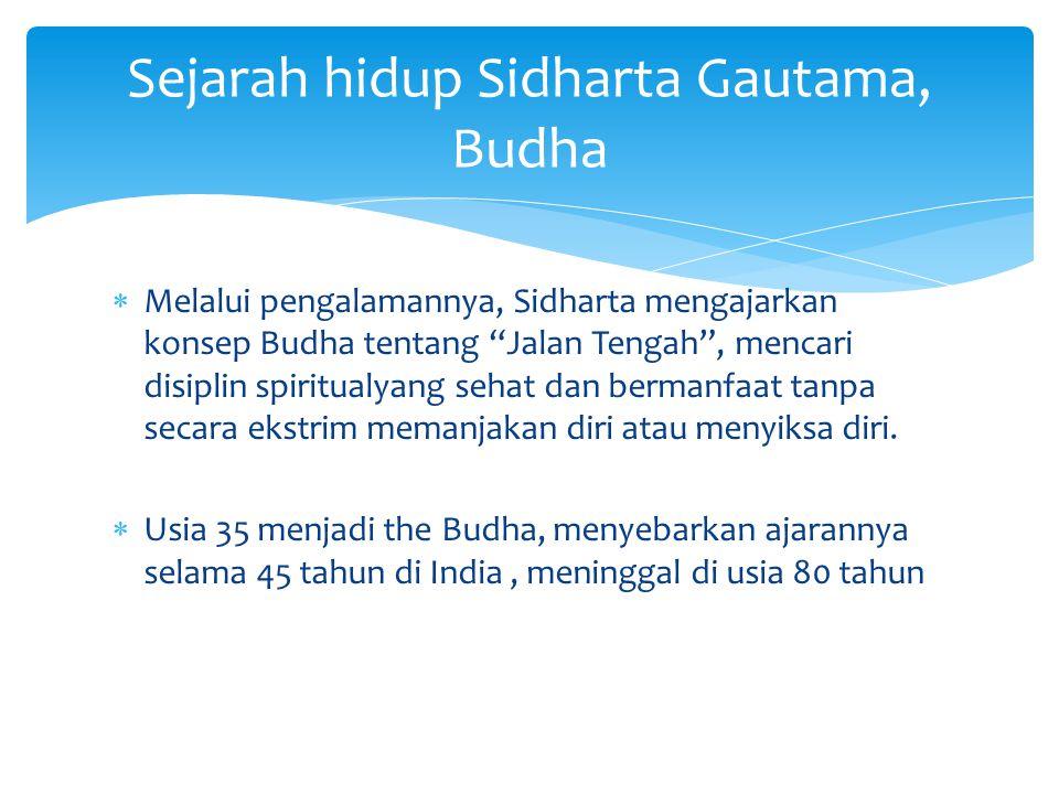 """ Melalui pengalamannya, Sidharta mengajarkan konsep Budha tentang """"Jalan Tengah"""", mencari disiplin spiritualyang sehat dan bermanfaat tanpa secara ek"""
