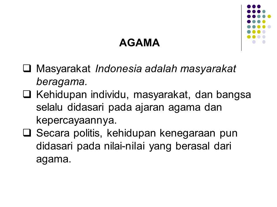 AGAMA  Masyarakat Indonesia adalah masyarakat beragama.