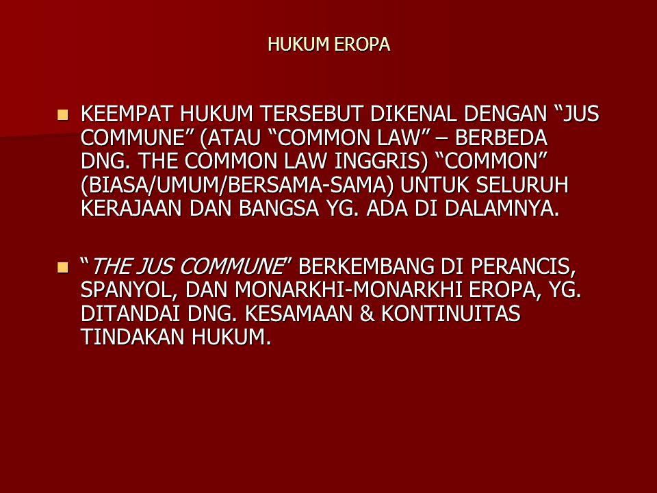 HUKUM EROPA KEEMPAT HUKUM TERSEBUT DIKENAL DENGAN JUS COMMUNE (ATAU COMMON LAW – BERBEDA DNG.