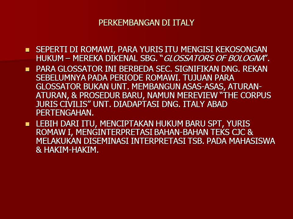 PERKEMBANGAN DI ITALY SEPERTI DI ROMAWI, PARA YURIS ITU MENGISI KEKOSONGAN HUKUM – MEREKA DIKENAL SBG.