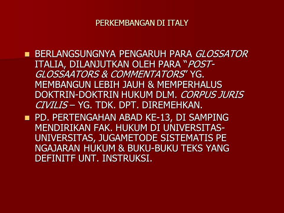 PERKEMBANGAN DI ITALY BERLANGSUNGNYA PENGARUH PARA GLOSSATOR ITALIA, DILANJUTKAN OLEH PARA POST- GLOSSAATORS & COMMENTATORS YG.