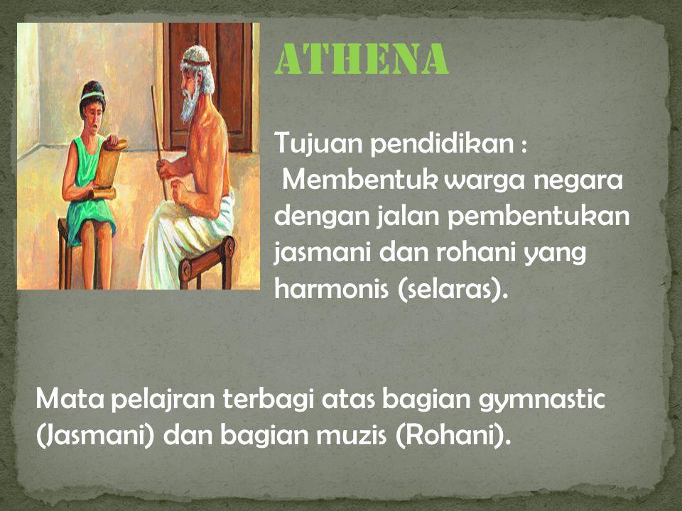 ATHENA Tujuan pendidikan : Membentuk warga negara dengan jalan pembentukan jasmani dan rohani yang harmonis (selaras).