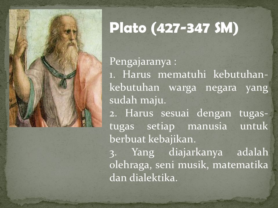Plato (427-347 SM) Pengajaranya : 1.