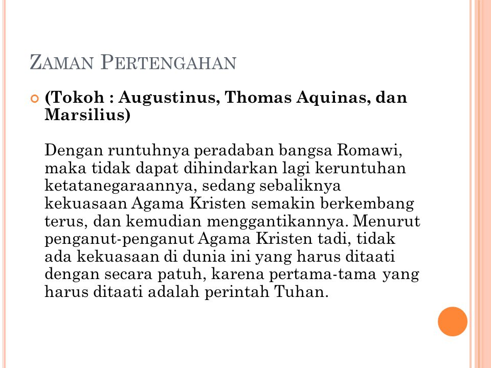 Z AMAN P ERTENGAHAN (Tokoh : Augustinus, Thomas Aquinas, dan Marsilius) Dengan runtuhnya peradaban bangsa Romawi, maka tidak dapat dihindarkan lagi ke