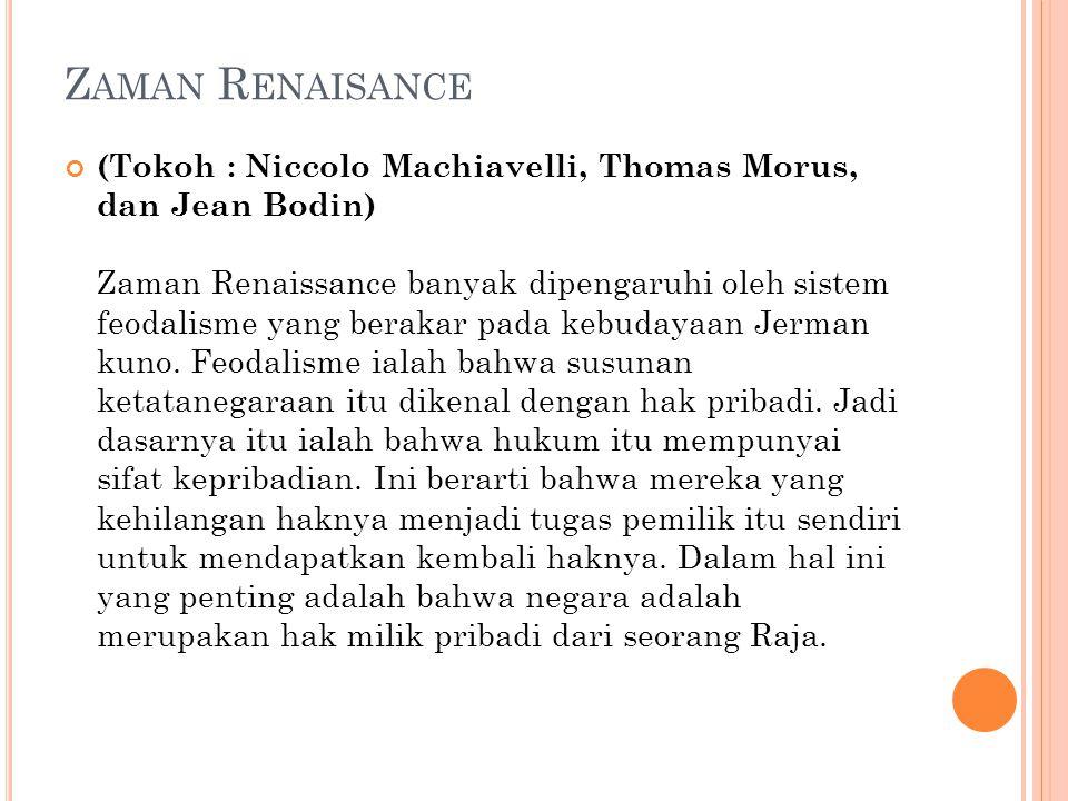 Z AMAN R ENAISANCE (Tokoh : Niccolo Machiavelli, Thomas Morus, dan Jean Bodin) Zaman Renaissance banyak dipengaruhi oleh sistem feodalisme yang berakar pada kebudayaan Jerman kuno.