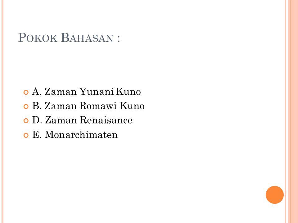 P OKOK B AHASAN : A. Zaman Yunani Kuno B. Zaman Romawi Kuno D. Zaman Renaisance E. Monarchimaten