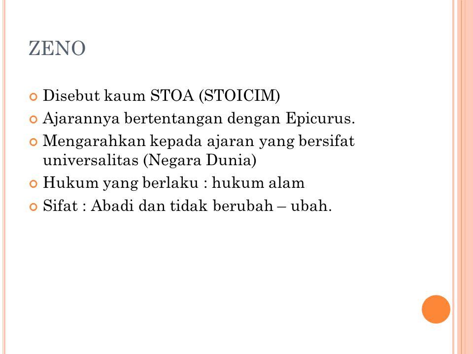 ZENO Disebut kaum STOA (STOICIM) Ajarannya bertentangan dengan Epicurus.