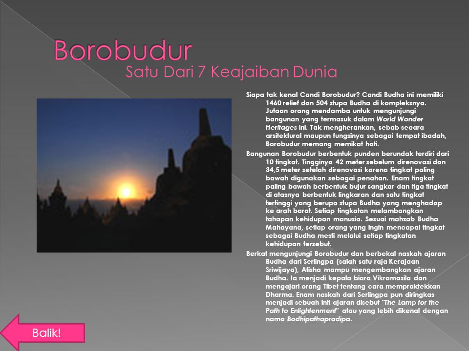 Siapa tak kenal Candi Borobudur? Candi Budha ini memiliki 1460 relief dan 504 stupa Budha di kompleksnya. Jutaan orang mendamba untuk mengunjungi bang
