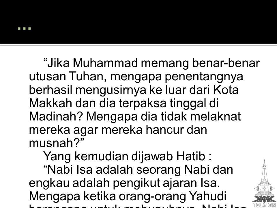 Jika Muhammad memang benar-benar utusan Tuhan, mengapa penentangnya berhasil mengusirnya ke luar dari Kota Makkah dan dia terpaksa tinggal di Madinah.