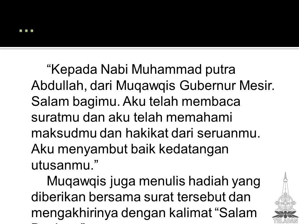 """""""Kepada Nabi Muhammad putra Abdullah, dari Muqawqis Gubernur Mesir. Salam bagimu. Aku telah membaca suratmu dan aku telah memahami maksudmu dan hakika"""