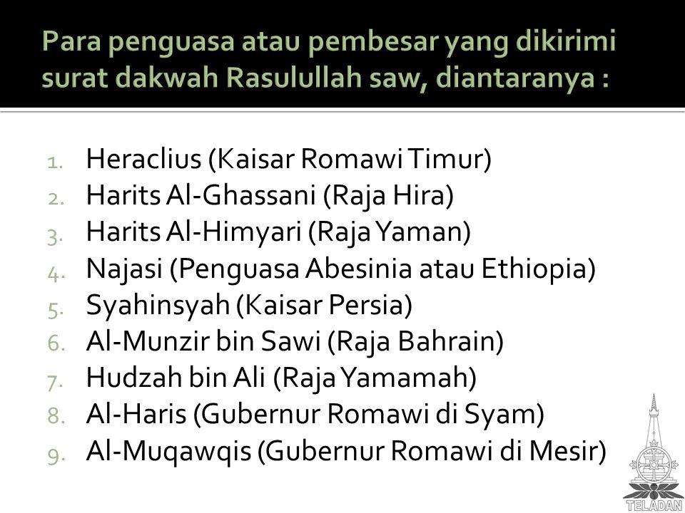 1. Heraclius (Kaisar Romawi Timur) 2. Harits Al-Ghassani (Raja Hira) 3. Harits Al-Himyari (Raja Yaman) 4. Najasi (Penguasa Abesinia atau Ethiopia) 5.