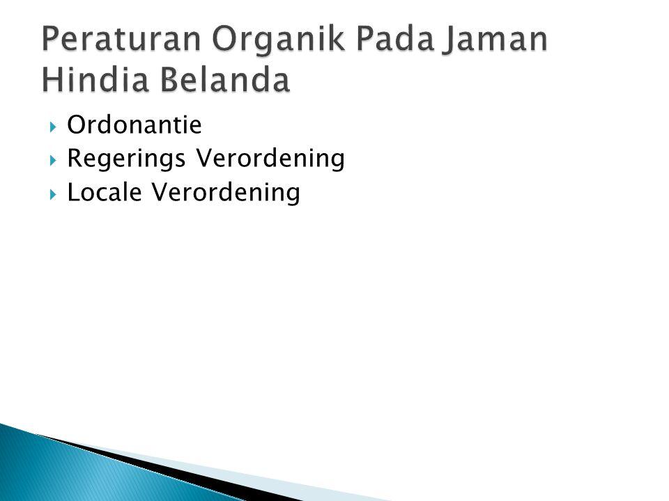  Algeimene Bepaling van Wetgeving voor Indonesia, disingkat AB (Ketentuan-ketentuan Umum tentang Peraturan Perundang-undangan untuk Indonesia.) yang dikeluarkan pada tanggal 30 April 1847  Regerings Reglemens (R.R) yang dikeluarkan pada tanggal 2 September 1854.