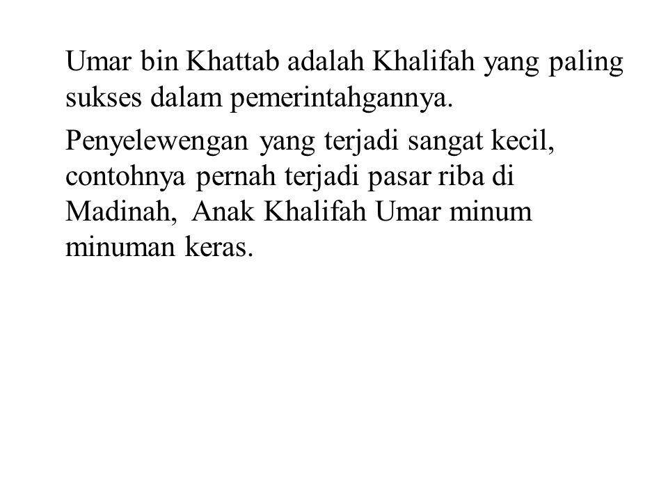Umar bin Khattab adalah Khalifah yang paling sukses dalam pemerintahgannya.