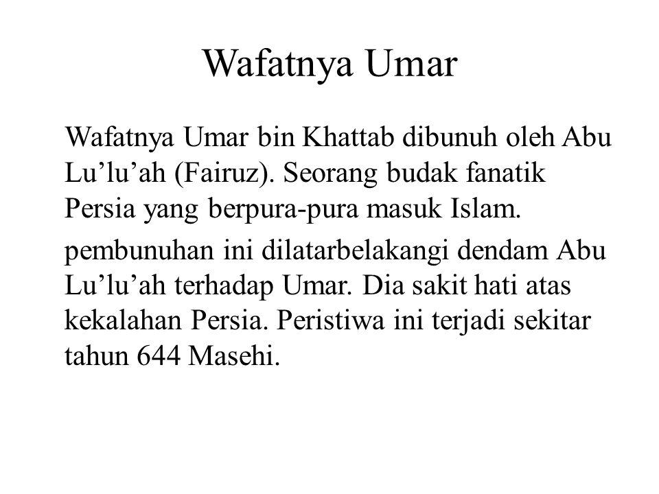 Wafatnya Umar Wafatnya Umar bin Khattab dibunuh oleh Abu Lu'lu'ah (Fairuz).