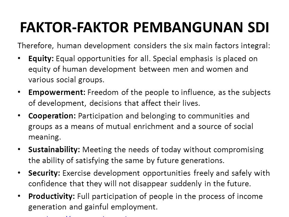 FAKTOR-FAKTOR PEMBANGUNAN SDI Therefore, human development considers the six main factors integral: Equity: Equal opportunities for all. Special empha