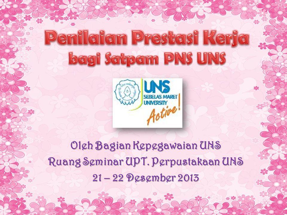 Oleh Bagian Kepegawaian UNS Ruang Seminar UPT. Perpustakaan UNS 21 – 22 Desember 2013