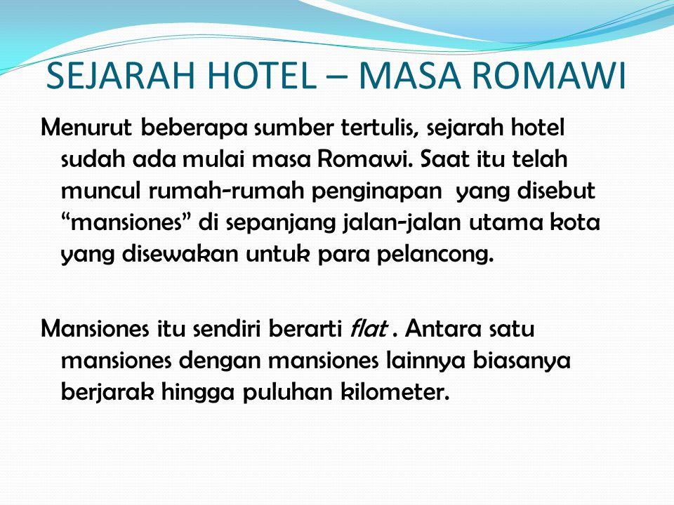 SEJARAH HOTEL – MASA ROMAWI Menurut beberapa sumber tertulis, sejarah hotel sudah ada mulai masa Romawi. Saat itu telah muncul rumah-rumah penginapan