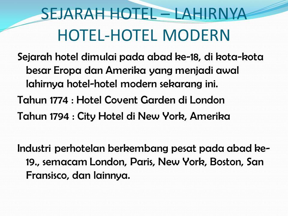 SEJARAH HOTEL – LAHIRNYA HOTEL-HOTEL MODERN Sejarah hotel dimulai pada abad ke-18, di kota-kota besar Eropa dan Amerika yang menjadi awal lahirnya hot