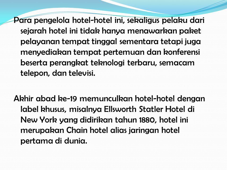 Para pengelola hotel-hotel ini, sekaligus pelaku dari sejarah hotel ini tidak hanya menawarkan paket pelayanan tempat tinggal sementara tetapi juga me