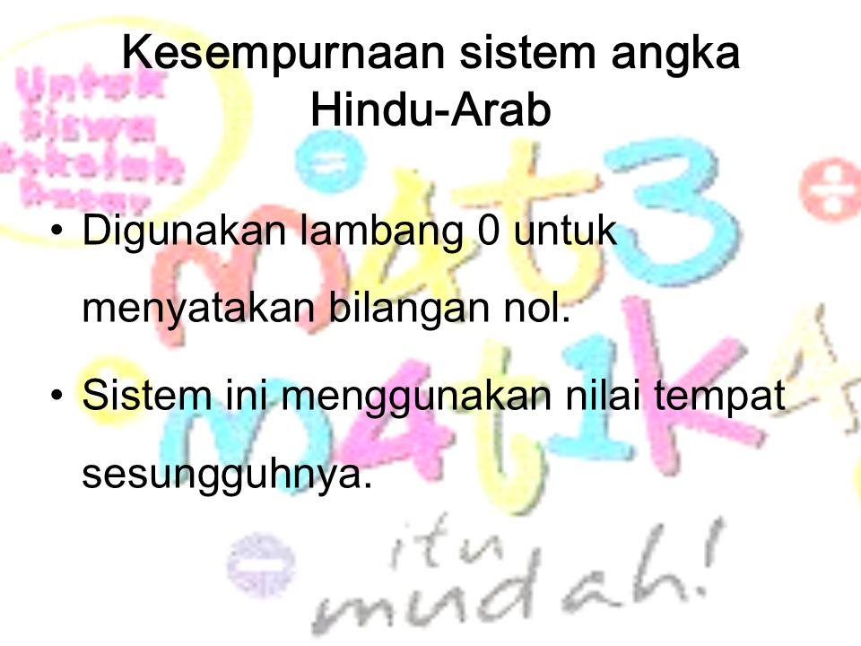 Kesempurnaan sistem angka Hindu-Arab Digunakan lambang 0 untuk menyatakan bilangan nol. Sistem ini menggunakan nilai tempat sesungguhnya.