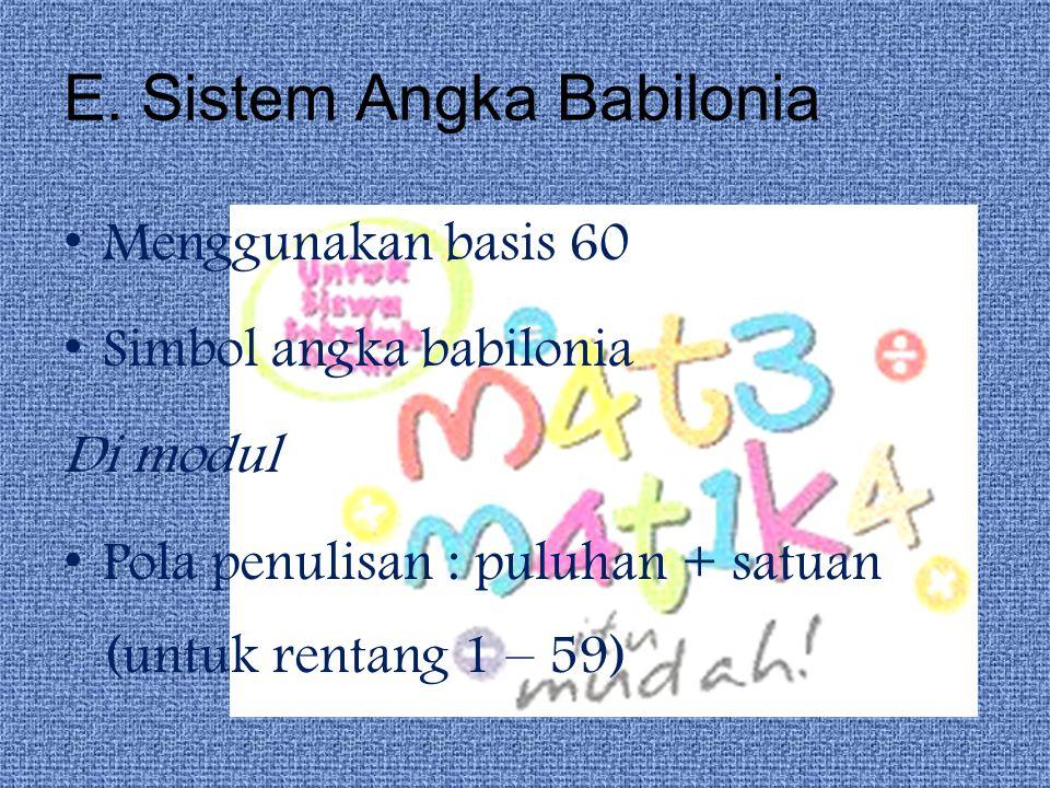 E. Sistem Angka Babilonia Menggunakan basis 60 Simbol angka babilonia Di modul Pola penulisan : puluhan + satuan (untuk rentang 1 – 59)