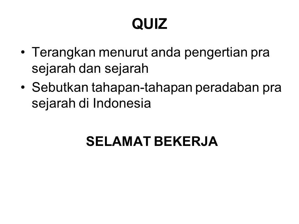 QUIZ Terangkan menurut anda pengertian pra sejarah dan sejarah Sebutkan tahapan-tahapan peradaban pra sejarah di Indonesia SELAMAT BEKERJA