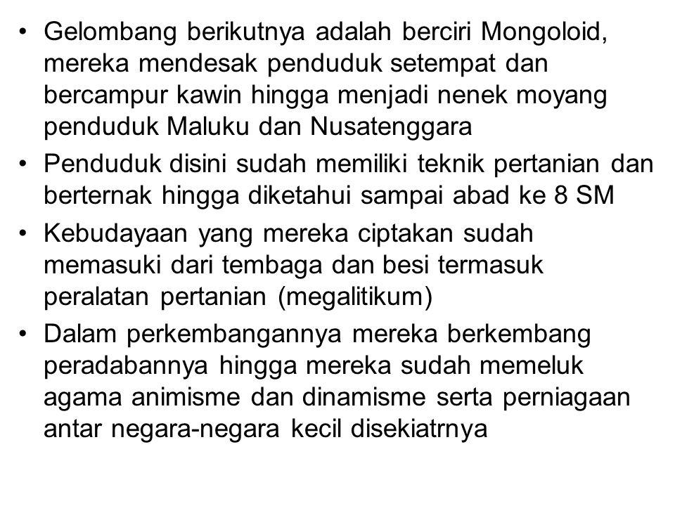 Gelombang berikutnya adalah berciri Mongoloid, mereka mendesak penduduk setempat dan bercampur kawin hingga menjadi nenek moyang penduduk Maluku dan N