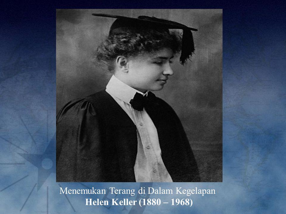 Menemukan Terang di Dalam Kegelapan Helen Keller (1880 – 1968)