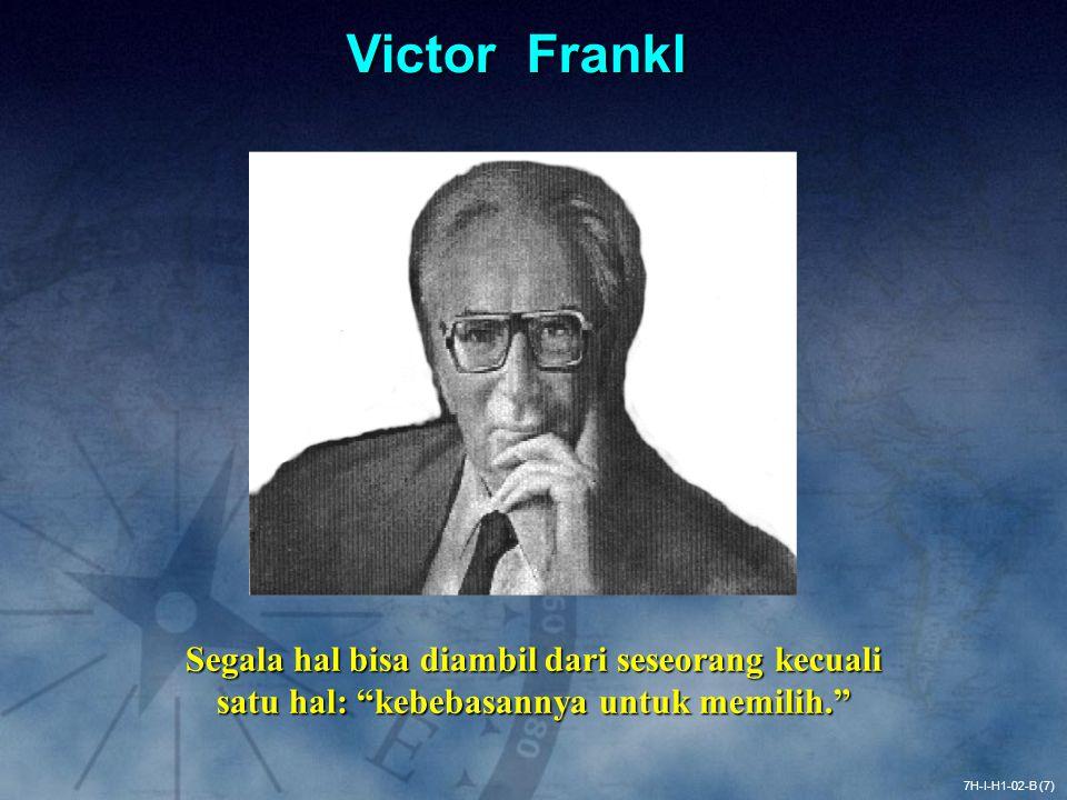"""7H-I-H1-02-B (7) Victor Frankl Segala hal bisa diambil dari seseorang kecuali satu hal: """"kebebasannya untuk memilih."""""""